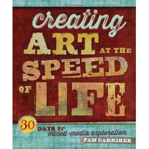 Creating Art at the Speed of Life by Pam Carriker