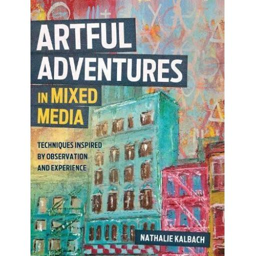 Artful Adventures in Mixed media by Natalie Kalbach