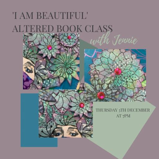 "Thursday 3rd December 7pm -9pm Online Class Altered Book ""I am Beautiful"" with Jennie Boxall"