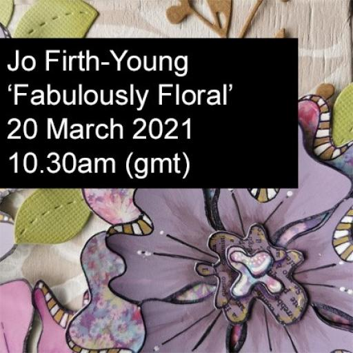 "Saturday 20th March 10.30am- 12.30am ""Fabulously Floral"" Online Class with Jo Firth-Young"